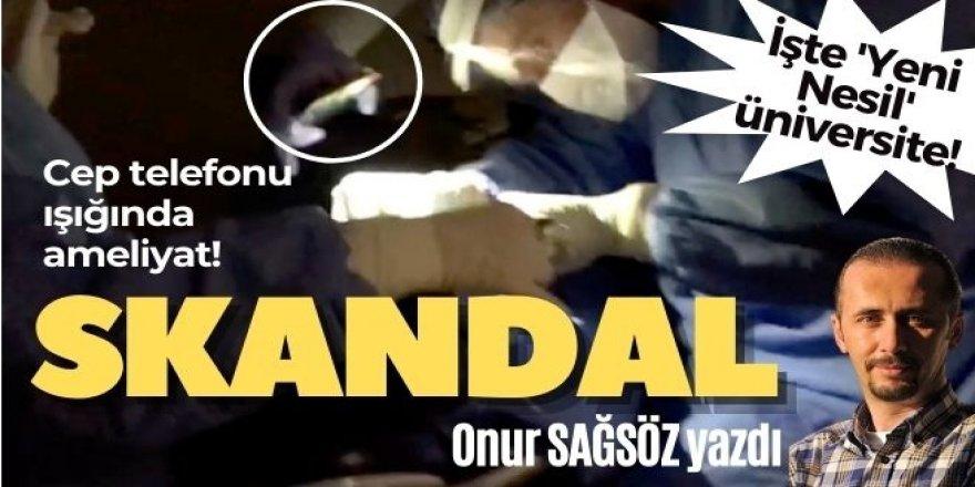 ERZURUM'DA ÇOMAKLI'NIN ÜNİVERSİTESİNİN HALİ... Cep telefonu ışığında ameliyat!