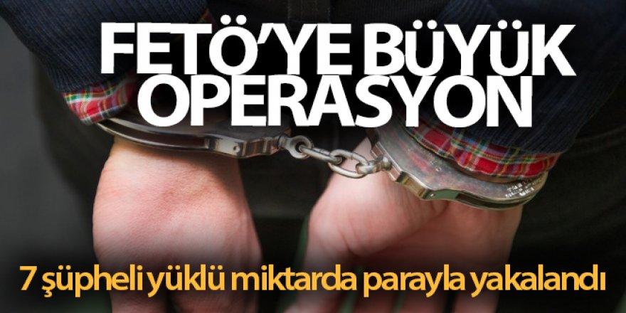 FETÖ'ye yönelik operasyonda 7 şüpheli yüklü miktarda parayla yakalandı