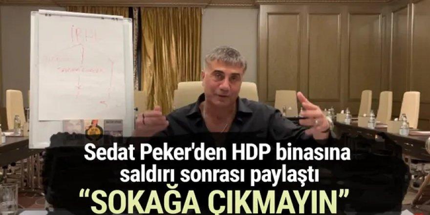 Peker'den HDP binasına saldırıya ilişkin açıklama: Sokağa çıkmayın