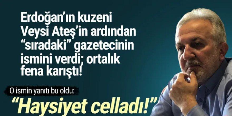Erdoğan'ın kuzeni ''sıradaki gazeteci''nin ismini verdi, ortalık karıştı