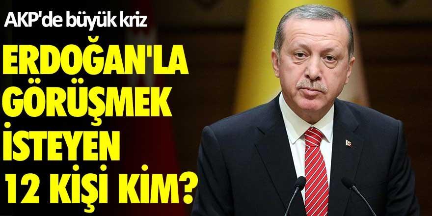 AK Partide  büyük kriz! Erdoğan'la görüşmek isteyen 12 kişi kim?