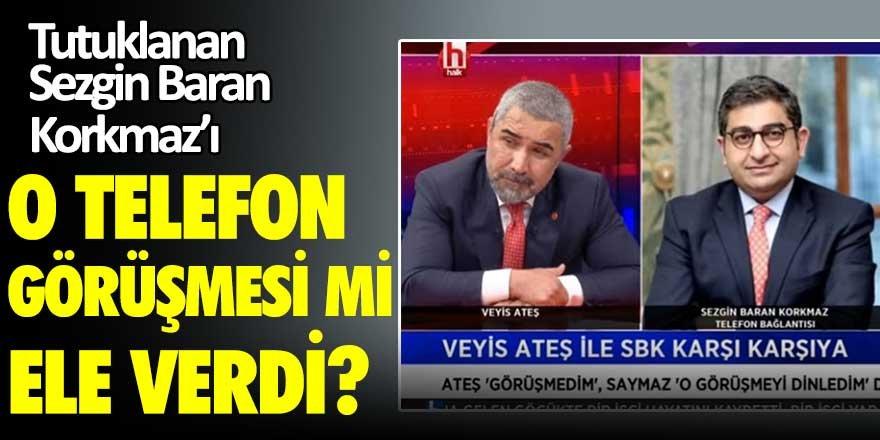 Tutuklanan Sezgin Baran Korkmaz'ı o görüşme mi ele verdi?