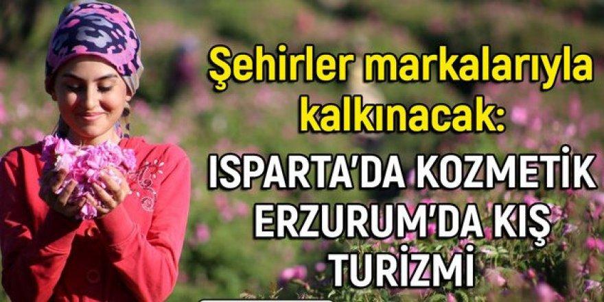 Şehirler markalarıyla kalkınacak: Isparta'da kozmetik Erzurum'da kış turizmi