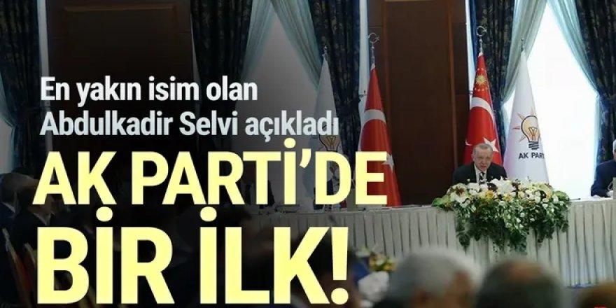 Abdulkadir Selvi ''AK Parti'de bir ilk'' diyerek açıkladı