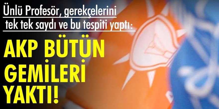 Ünlü Profesör, gerekçelerini tek tek saydı ve bu tespiti yaptı: AKP bütün gemileri yaktı!