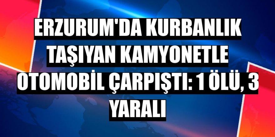 Erzurum'da kamyonetle otomobil çarpıştı: 1 ölü, 3 yaralı
