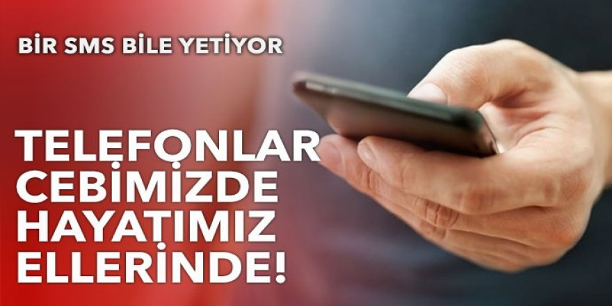 Telefonlar cebimizde hayatımız ellerinde!