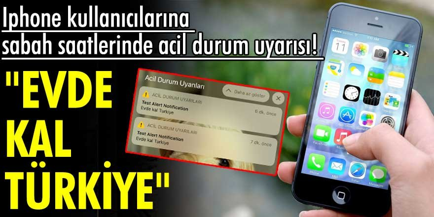 """Iphone kullanıcılarına sabah saatlerinde""""Evde kal Türkiye"""" acil durum uyarısı"""