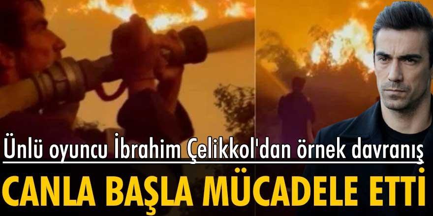 Yangınla mücadeleye ünlü oyuncu İbrahim Çelikkol da katıldı