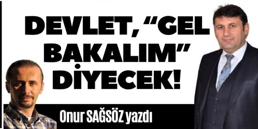 """Başkan Yaşar'a Devlet, """"gel bakalım"""" diyecek!"""