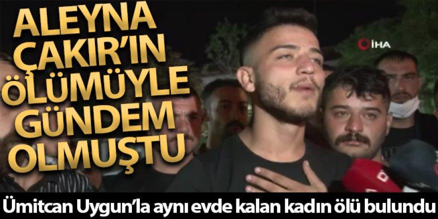Ümitcan Uygun'la aynı evde kalan Esra Hankulu ölü bulundu