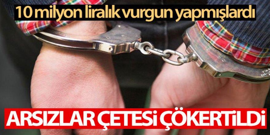 10 milyon liralık vurgun yapan Arsızlar Çetesi çökertildi