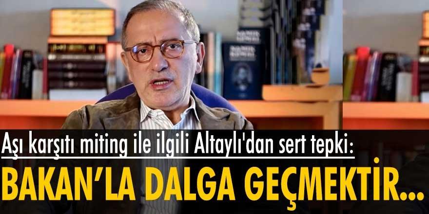 Aşı karşıtı miting ile ilgili Fatih Altaylı'dan sert tepki