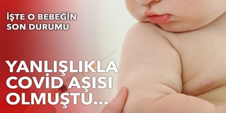 Yanlışlıkla Covid aşısı yapılan bebeğin son durumu belli oldu