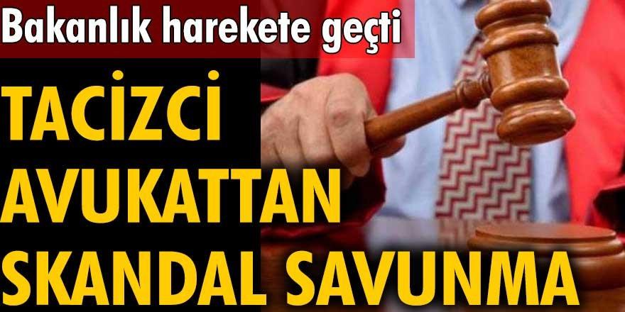 Tacizci avukattan skandal savunma! Bakanlık harekete geçti
