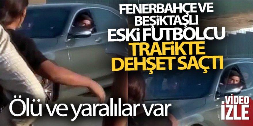 Fenerbahçe ve Beşiktaşlı eski futbolcu trafikte dehşet saçtı! Ölü ve yaralılar var