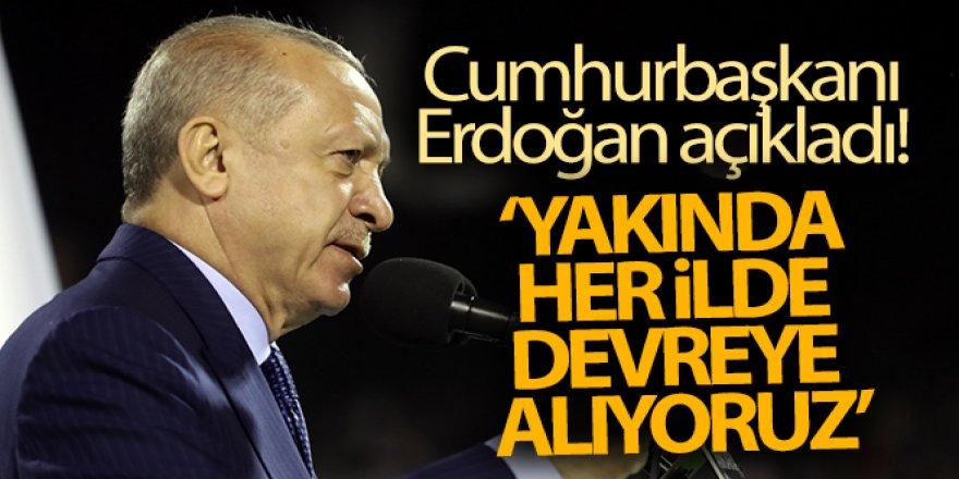 Cumhurbaşkanı Erdoğan: 'Yakında her ilde devreye alıyoruz'