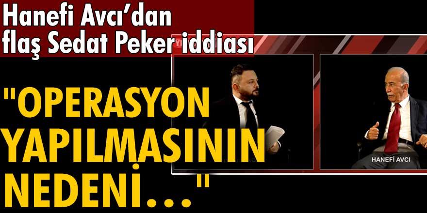 Hanefi Avcı'dan flaş Sedat Peker iddiası
