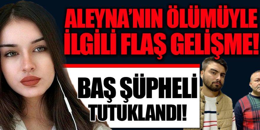 Aleyna Ağgül'ün ölümüyle ilgili Gökhan A. tutuklandı