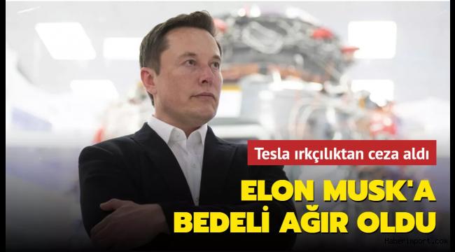 Elon Musk'ın şirketi Tesla'ya 'ırkçılık' cezası!