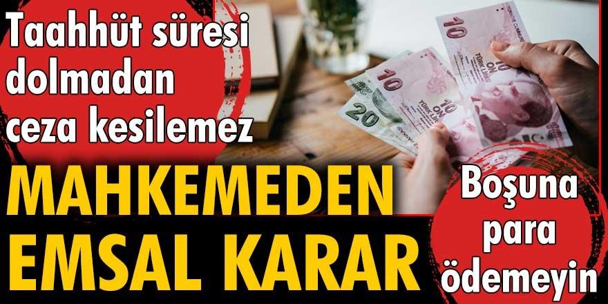 Taahhüt dolmadan ceza kesilemez. Boşuna para ödemeyin!