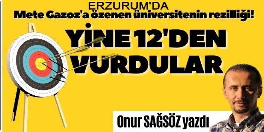 Erzurum'da Yine 12'den vurdular!