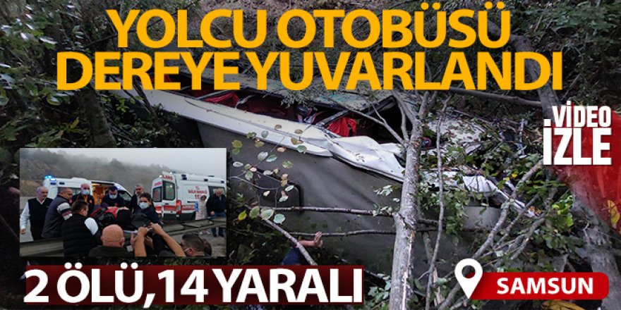 Samsun'da yolcu otobüsü dereye yuvarlandı: 2 ölü, 14 yaralı