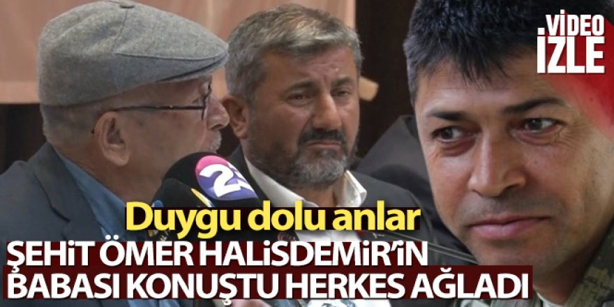 Şehit Ömer Halisdemir'in babası konuştu, herkes ağladı