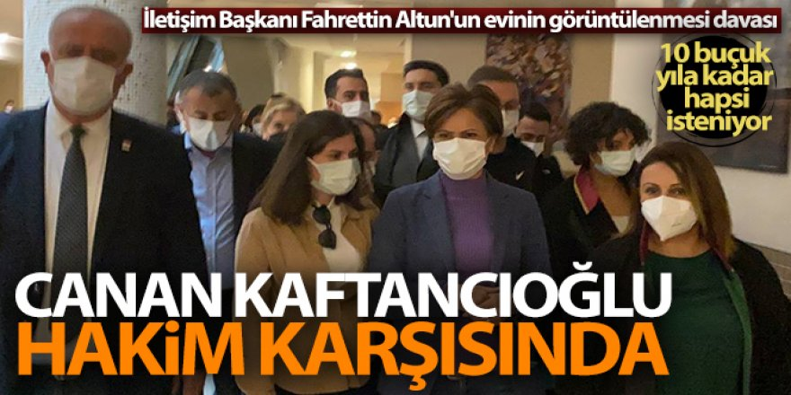 Fahrettin Altun'un evinin fotoğraflandığı olayla ilgili Canan Kaftancıoğlu hakim karşısına çıktı