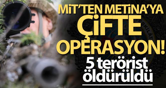 MİT'ten Metina'ya çifte operasyon