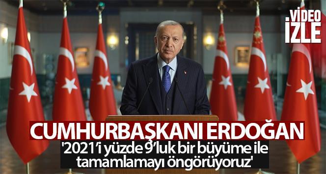 Erdoğan: '2021'i yüzde 9'luk bir büyüme ile tamamlamayı öngörüyoruz'