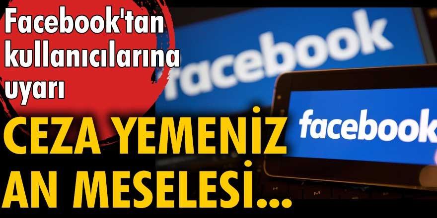 Facebook'tan kullanıcılarına uyarı! Ceza yemeniz an meselesi