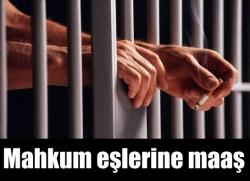 Eşi cezaevinde olana maaş!