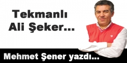 Tekmanlı Ali Şeker...