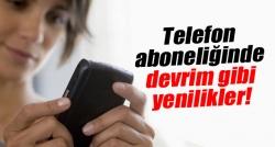 Telefon aboneliğinde devrim gibi yenilikler!
