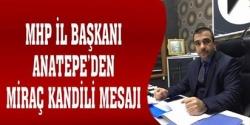MHP'li Anatepe'den Miraç Kandili mesajı