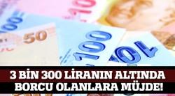 3 bin 300 liranın altında borcu olana