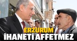 Erzurum ihaneti affetmez!