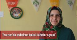Erzurum'da kadınların önünü kadınlar açacak