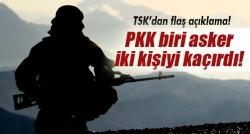 PKK biri asker iki kişiyi kaçırdı