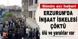 Erzurum'da inşaat iskelesi çöktü!