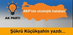 AKP'nin stratejik hataları...