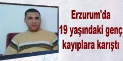 Erzurum'da kayıp gençten 4 gündür haber yok