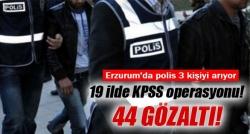 Erzurum'da KPSS operasyonu!