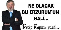 Ne olacak Erzurum'un hali…