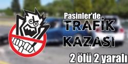 Pasinler'de trafik kazası: 2 ölü 2 yaralı