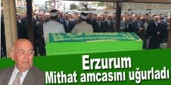 Erzurum Mithat amcasını uğurladı