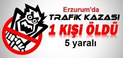 Erzurum'da 1 ölü, 5 yaralı