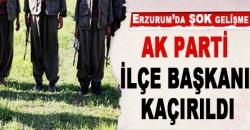 AK Parti ilçe başkanı kaçırıldı!