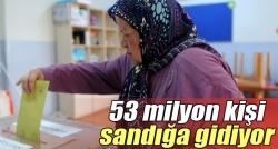 53 milyon seçmen sandığa gidiyor!